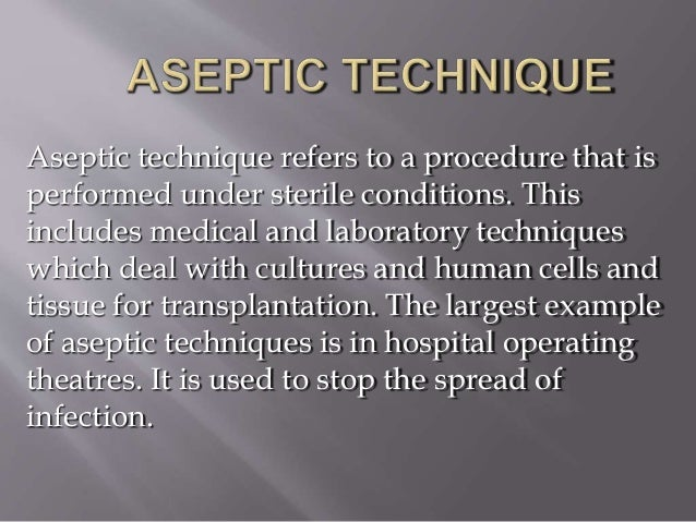aseptic technique and transfer of microorganisms The general definition of aseptic is without microorganisms¹ aseptic technique is the application of preventative measures taken to reduce the likelihood of introducing microorganisms sterile transfer devices should be used when delivering medications to the sterile field.
