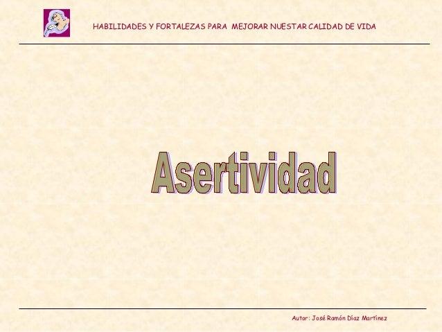 HABILIDADES Y FORTALEZAS PARA MEJORAR NUESTAR CALIDAD DE VIDA                                          Autor: José Ramón D...