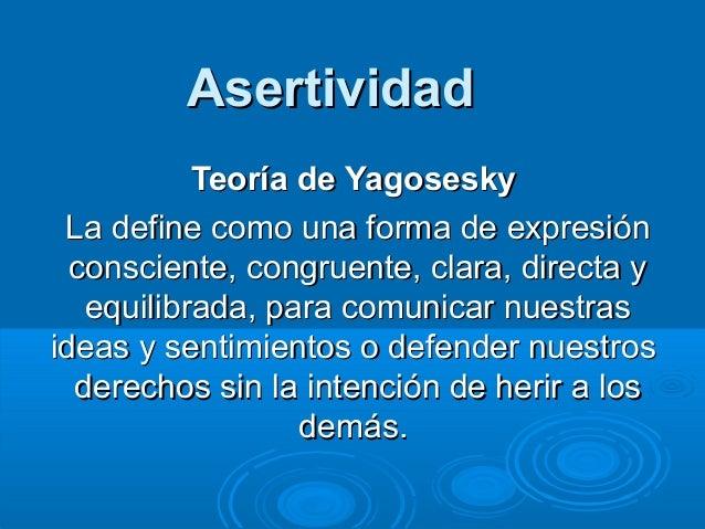 AsertividadAsertividad Teoría de YagoseskyTeoría de Yagosesky La define como una forma de expresiónLa define como una form...