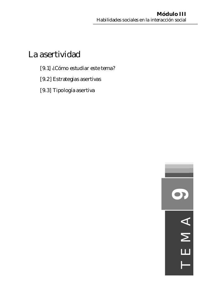Módulo III Habilidades sociales en la interacción social  La asertividad [9.1] ¿Cómo estudiar este tema? [9.2] Estrategias...