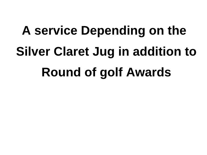 A service Depending on theSilver Claret Jug in addition to    Round of golf Awards