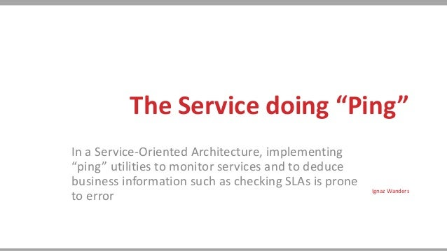 "The Service doing ""Ping""In a Service-Oriented Architecture, implementing""ping"" utilities to monitor services and to deduce..."