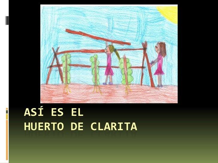 ASÍ ES ELHUERTO DE CLARITA