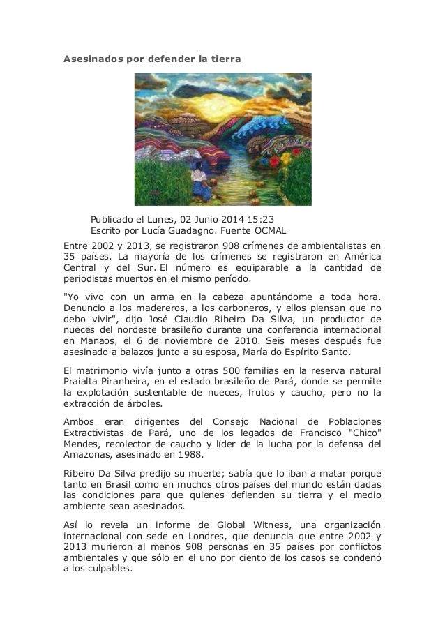 Asesinados por defender la tierra Publicado el Lunes, 02 Junio 2014 15:23 Escrito por Lucía Guadagno. Fuente OCMAL Entre 2...