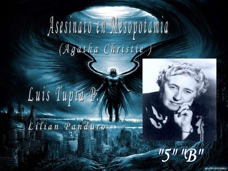"""Asesinato en Mesopotamia<br /> (Agatha Christie )<br />Luis Tupia P.<br />Lilian Panduro <br />""""5"""" """"B""""..."""
