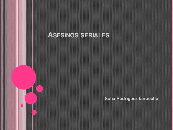 ASESINOS SERIALES               Sofía Rodríguez barbecho