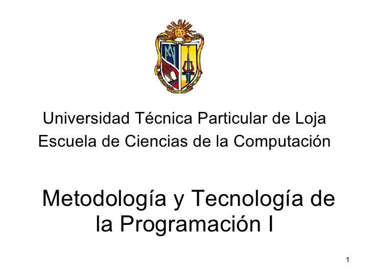 Metodología y Tecnología de la Programación I Universidad Técnica Particular de Loja Escuela de Ciencias de la Computación