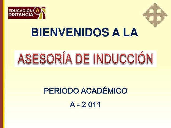 BIENVENIDOS A LA PERIODO ACADÉMICO      A - 2 011