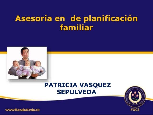 Asesoría en de planificación familiar PATRICIA VASQUEZ SEPULVEDA