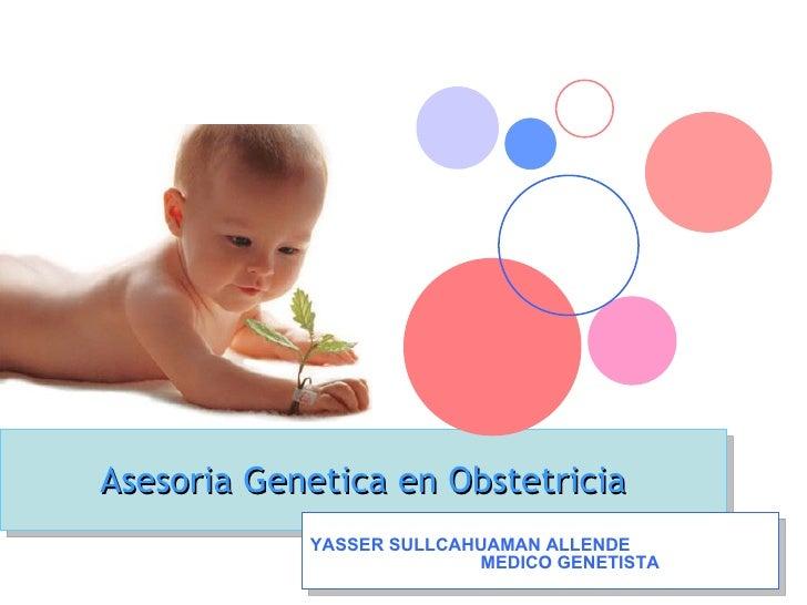 Asesoria Genetica en Obstetricia             YASSER SULLCAHUAMAN ALLENDE                           MEDICO GENETISTA