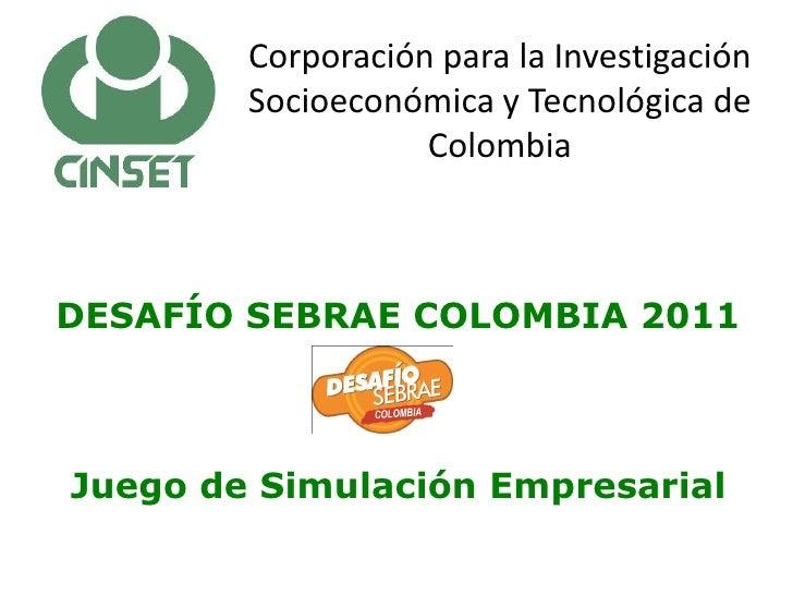 Corporación para la Investigación        Socioeconómica y Tecnológica de                   ColombiaDESAFÍO SEBRAE COLOMBIA...