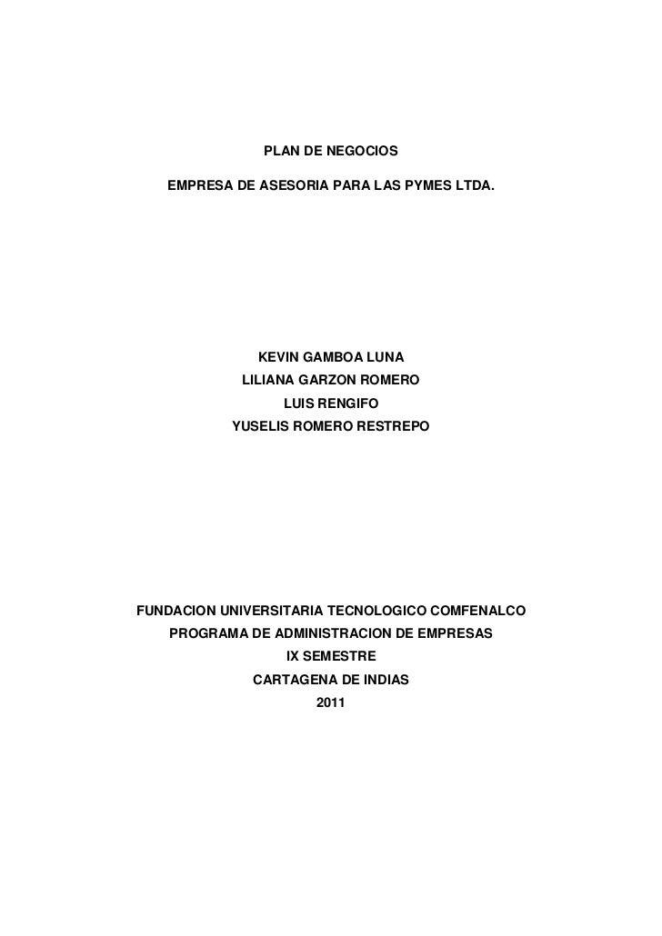 PLAN DE NEGOCIOSEMPRESA DE ASESORIA PARA LAS PYMES LTDA.KEVIN GAMBOA LUNALILIANA GARZON ROMEROLUIS RENGIFOYUSELIS ROMERO R...