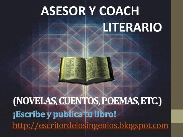 (NOVELAS, CUENTOS, POEMAS, ETC.) http://escritordelosingenios.blogspot.com