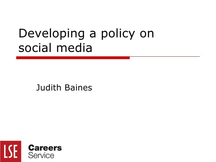 Developing  a policy on  social media  Judith Baines