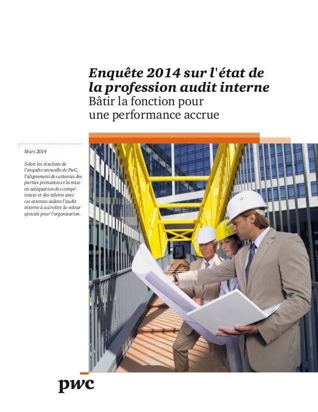 Enquête 2014 sur l'état de la profession audit interne Bâtir la fonction pour une performance accrue Mars 2014 Selon les r...