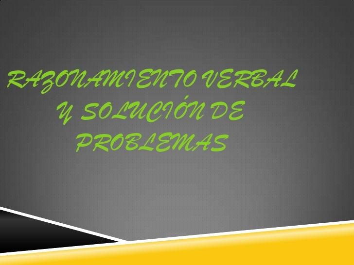 RAZONAMIENTO VERBAL   Y SOLUCIÓN DE    PROBLEMAS