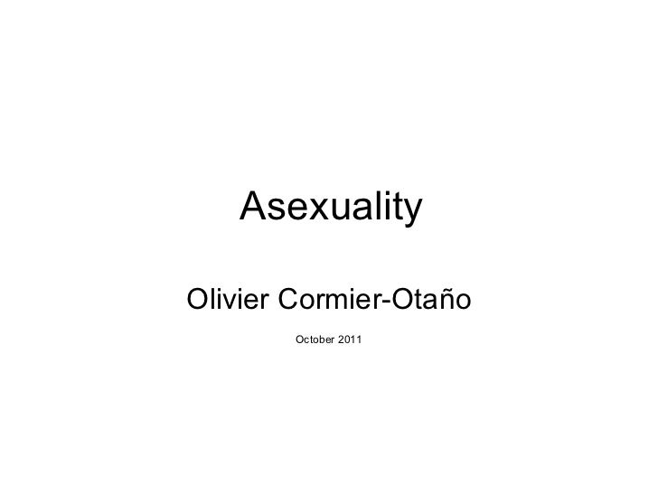 Asexuality Olivier Cormier-Ota ño October 2011