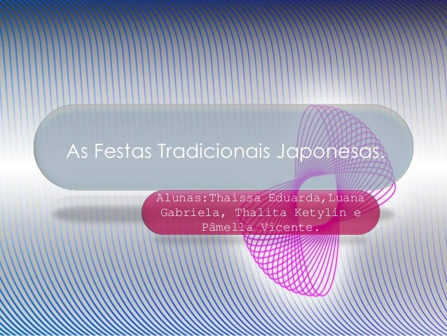 As Festas Tradicionais Japonesas. Alunas:Thaíssa Eduarda,Luana Gabriela, Thalita Ketylin e Pâmella Vicente.