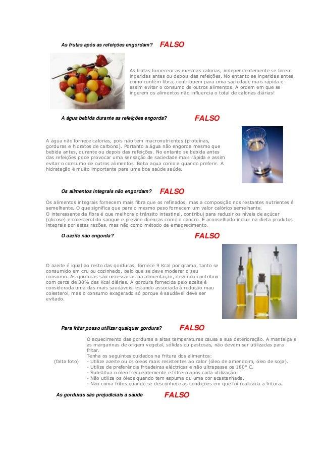 As frutas após as refeições engordam?  FALSO  As frutas fornecem as mesmas calorias, independentemente se forem ingeridas ...