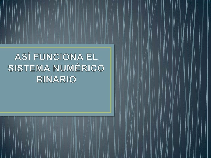 ASÍ FUNCIONA EL SISTEMA NUMÉRICO BINARIO<br />