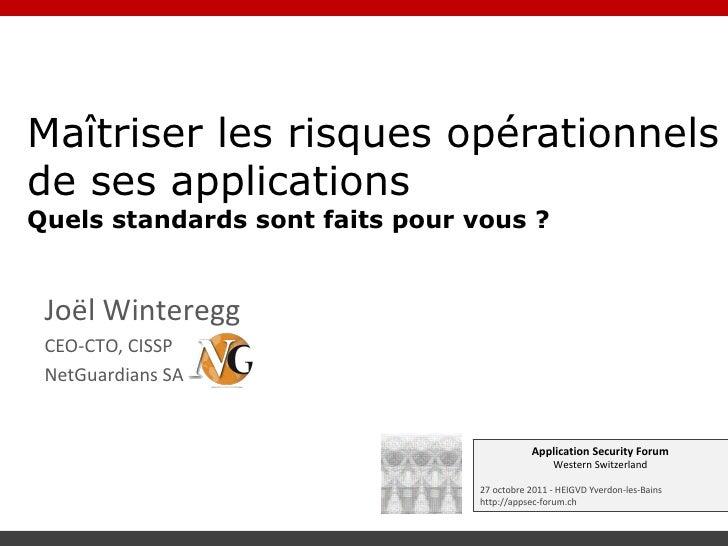 Maîtriser les risques opérationnelsde ses applicationsQuels standards sont faits pour vous ? Joël Winteregg CEO-CTO, CISSP...