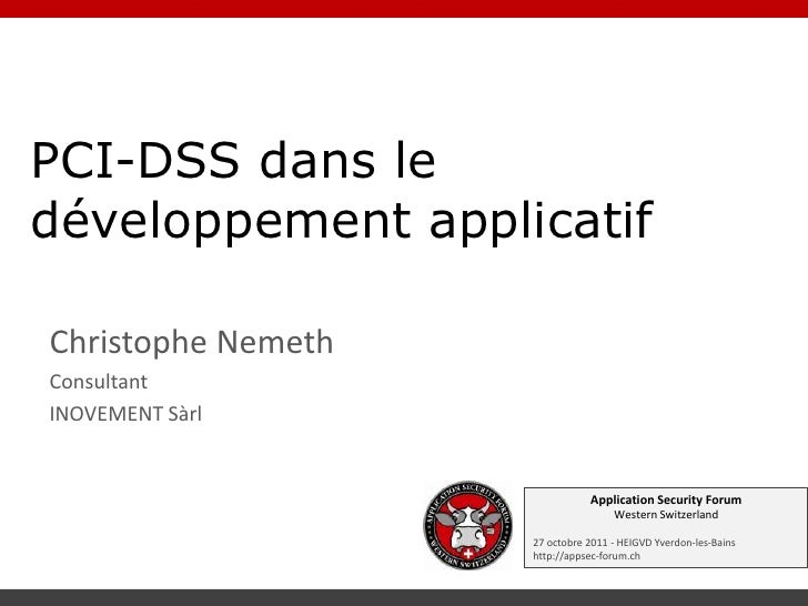 PCI-DSS dans ledéveloppement applicatifChristophe NemethConsultantINOVEMENT Sàrl                               Application...