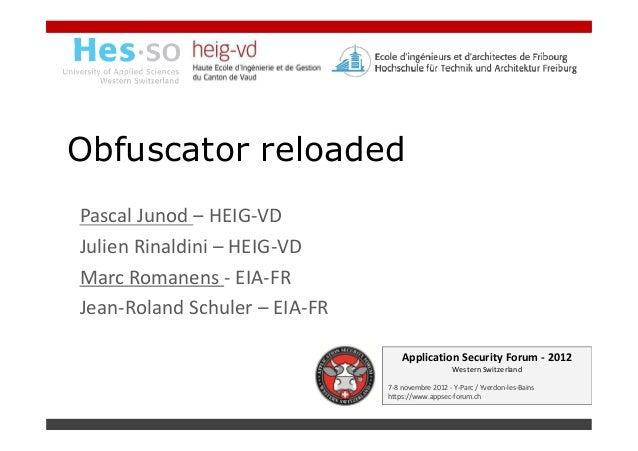 Obfuscator reloadedPascal Junod – HEIG-VDJulien Rinaldini – HEIG-VDMarc Romanens - EIA-FRJean-Roland Schuler – EIA-FR     ...
