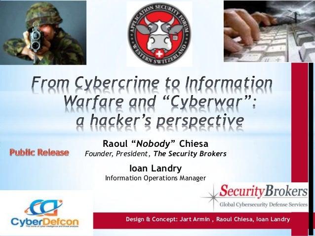"""ASFWS 2012 - Cybercrime to Information Warfare & """"Cyberwar"""": a hacker's perspective par Raoul Chiesa et Ioan Landry"""