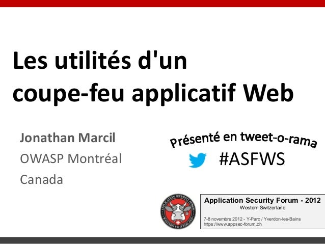 Les utilités duncoupe-feu applicatif WebJonathan MarcilOWASP Montréal           #ASFWSCanada                  Application ...