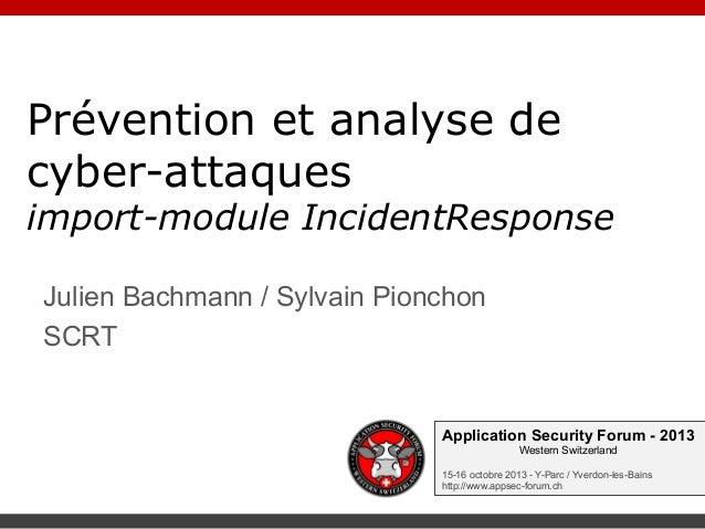 Prévention et analyse de cyber-attaques  import-module IncidentResponse Julien Bachmann / Sylvain Pionchon SCRT  Applicati...