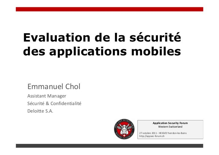 Evaluation de la sécuritédes applications mobilesEmmanuel CholAssistant ManagerSécurité & ConfidentialitéDeloitte S.A.    ...