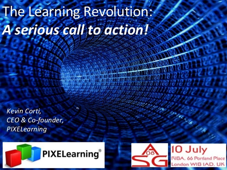 Kevin Corti,  CEO & Co-founder, PIXELearning The Learning Revolution: A serious call to action!