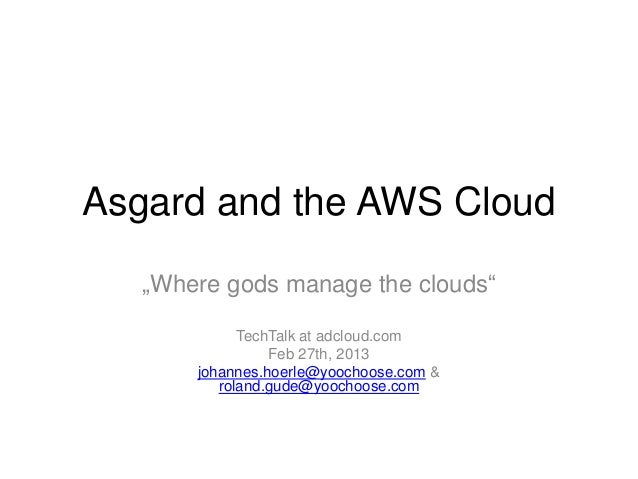 "Asgard and the AWS Cloud   ""Where gods manage the clouds""             TechTalk at adcloud.com                 Feb 27th, 20..."
