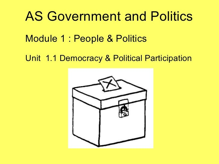 AS Government and Politics Module 1 : People & Politics Unit  1.1 Democracy & Political Participation