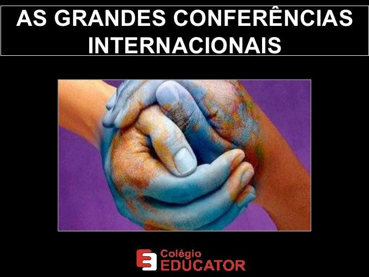 As grandes conferências internacionais