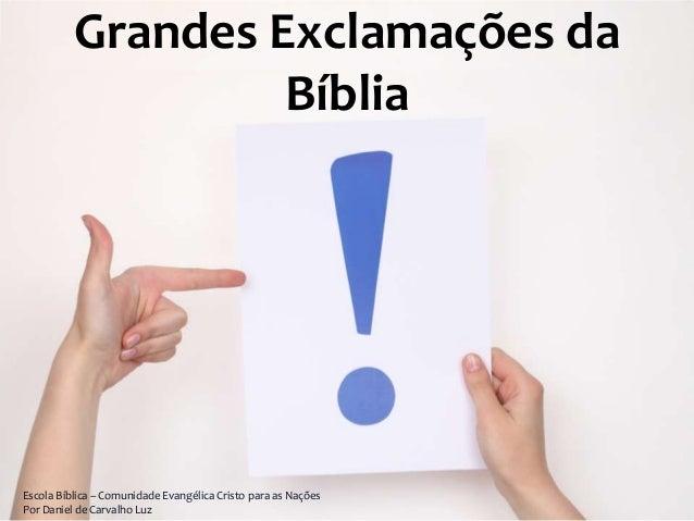 Grandes Exclamações da                   BíbliaEscola Bíblica – Comunidade Evangélica Cristo para as NaçõesPor Daniel de C...