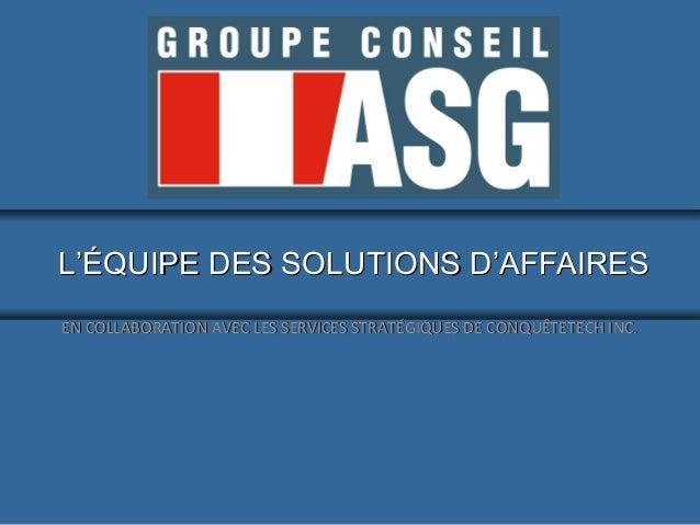 LL'ÉQUIPE DES SOLUTIONS D'AFFAIRES'ÉQUIPE DES SOLUTIONS D'AFFAIRES EN COLLABORATION AVEC LES SERVICES STRATÉGIQUES DE CONQ...