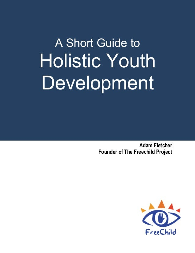 A Short Guide to  Holistic Youth Development  Adam Fletcher Founder of The Freechild Project