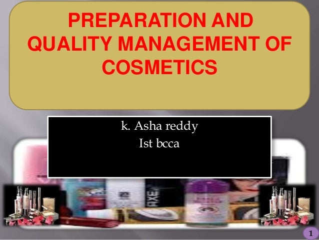 PREPARATION AND QUALITY MANAGEMENT OF COSMETICS 1 k. Asha reddy Ist bcca