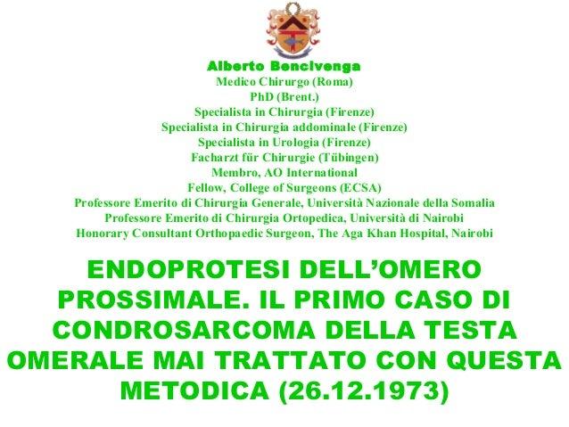 Alberto Bencivenga Medico Chirurgo (Roma) PhD (Brent.) Specialista in Chirurgia (Firenze) Specialista in Chirurgia addomin...