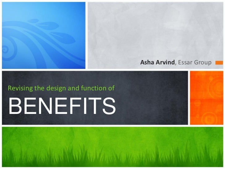 Asha Arvind, Essar GroupRevising the design and function ofBENEFITS
