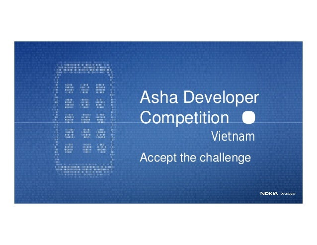Nokia Internal Use OnlyNokia Internal Use OnlyAsha DeveloperCompetitionAccept the challengeVietnam