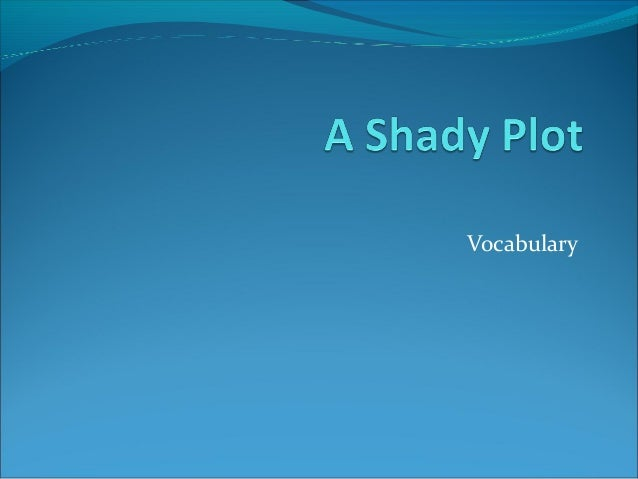 A shady plot