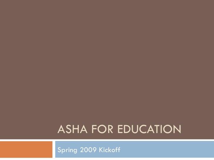 ASHA FOR EDUCATION Spring 2009 Kickoff