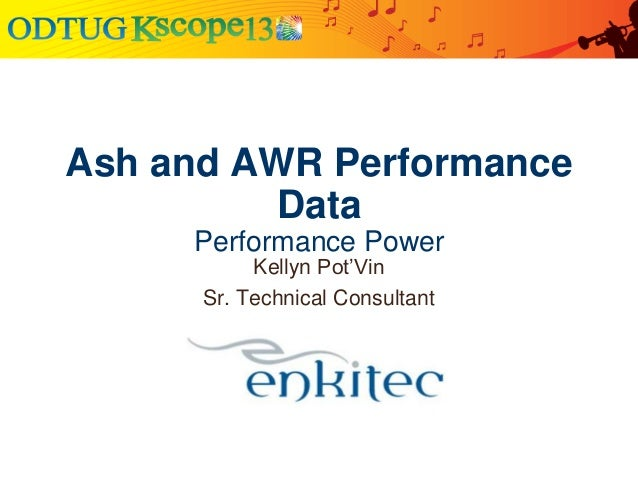 Ash and AWR Performance Data Performance Power Kellyn Pot'Vin Sr. Technical Consultant