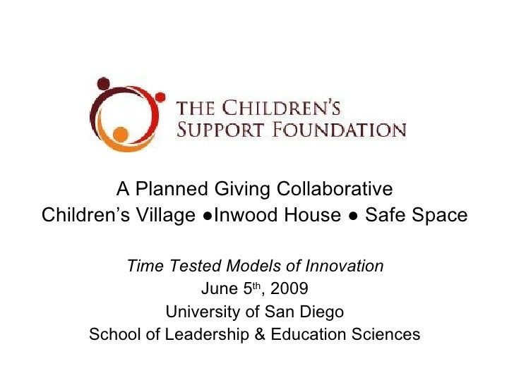 A Planned Giving Collaborative Children's Village  ●Inwood House ● Safe Space Time Tested Models of Innovation June 5 th ,...