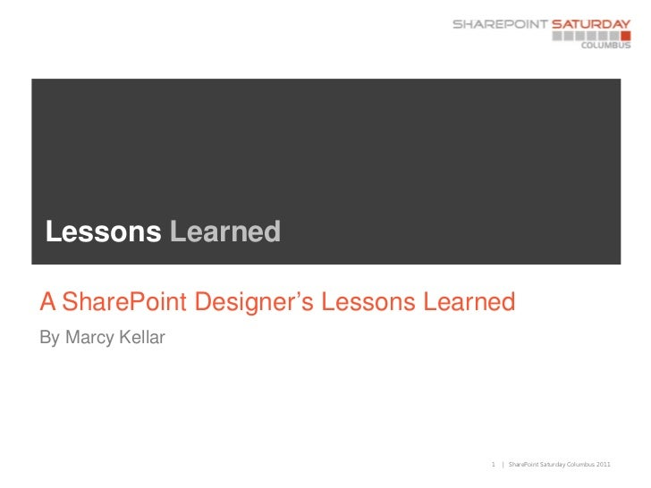 Lessons LearnedA SharePoint Designer's Lessons LearnedBy Marcy Kellar                                     1   | SharePoint...