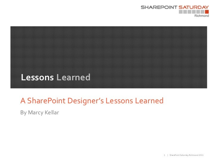 Lessons LearnedA SharePoint Designer's Lessons LearnedBy Marcy Kellar                                          1   | Share...