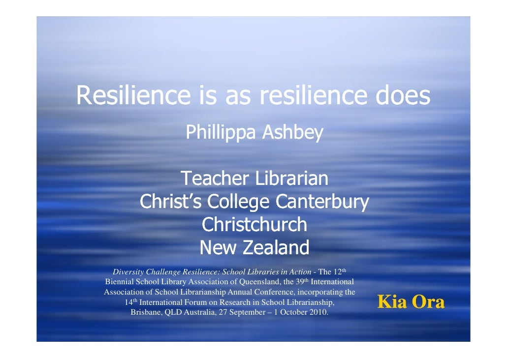 Resilience is as resilience does                          Phillippa Ashbey                   Teacher Librarian            ...