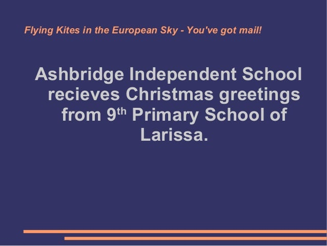 Flying Kites in the European Sky - You've got mail!  Ashbridge Independent School recieves Christmas greetings th from 9 P...